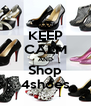 KEEP CALM AND Shop 4shoes - Personalised Poster A4 size