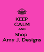 KEEP CALM AND Shop  Amy J. Designs - Personalised Poster A4 size