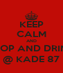 KEEP CALM AND SHOP AND DRINK @ KADE 87 - Personalised Poster A4 size