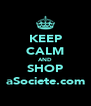 KEEP CALM AND SHOP aSociete.com - Personalised Poster A4 size