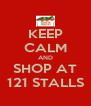 KEEP CALM AND SHOP AT 121 STALLS - Personalised Poster A4 size