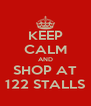 KEEP CALM AND SHOP AT 122 STALLS - Personalised Poster A4 size