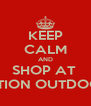 KEEP CALM AND SHOP AT  ACTION OUTDOORS - Personalised Poster A4 size