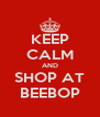 KEEP CALM AND SHOP AT BEEBOP - Personalised Poster A4 size