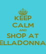 KEEP CALM AND SHOP AT BELLADONNA'S - Personalised Poster A4 size