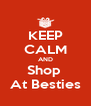 KEEP CALM AND Shop  At Besties - Personalised Poster A4 size