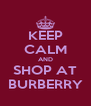 KEEP CALM AND SHOP AT BURBERRY - Personalised Poster A4 size