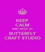 KEEP CALM AND SHOP AT BUTTERFLY CRAFT STUDIO - Personalised Poster A4 size