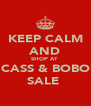 KEEP CALM AND SHOP AT  CASS & BOBO SALE  - Personalised Poster A4 size