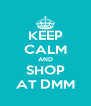 KEEP CALM AND SHOP AT DMM - Personalised Poster A4 size