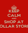 KEEP CALM AND SHOP AT DOLLAR STORES - Personalised Poster A4 size