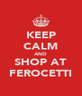 KEEP CALM AND SHOP AT FEROCETTI - Personalised Poster A4 size