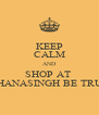 KEEP CALM AND SHOP AT  GHANASINGH BE TRUE - Personalised Poster A4 size