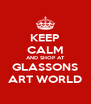 KEEP CALM AND SHOP AT GLASSONS ART WORLD - Personalised Poster A4 size