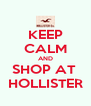 KEEP CALM AND SHOP AT  HOLLISTER - Personalised Poster A4 size