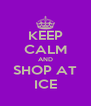 KEEP CALM AND SHOP AT ICE - Personalised Poster A4 size