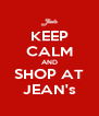 KEEP CALM AND SHOP AT JEAN's - Personalised Poster A4 size