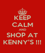 KEEP CALM AND SHOP AT KENNY'S !!! - Personalised Poster A4 size