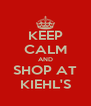 KEEP CALM AND SHOP AT KIEHL'S - Personalised Poster A4 size