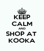 KEEP CALM AND SHOP AT  KOOKA - Personalised Poster A4 size
