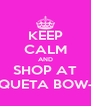KEEP CALM AND SHOP AT KOQUETA BOW-TIK - Personalised Poster A4 size