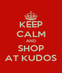 KEEP CALM AND SHOP AT KUDOS - Personalised Poster A4 size