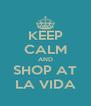 KEEP CALM AND SHOP AT LA VIDA - Personalised Poster A4 size