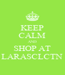 KEEP CALM AND SHOP AT LARASCLCTN - Personalised Poster A4 size