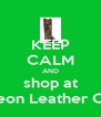 KEEP CALM AND shop at Leon Leather Co - Personalised Poster A4 size