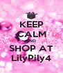 KEEP CALM AND  SHOP AT LilyPily4 - Personalised Poster A4 size