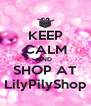 KEEP CALM AND  SHOP AT LilyPilyShop - Personalised Poster A4 size