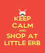 KEEP CALM AND SHOP AT LITTLE ERB - Personalised Poster A4 size