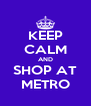 KEEP CALM AND SHOP AT METRO - Personalised Poster A4 size