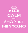 KEEP CALM AND SHOP AT MIINTO.NO - Personalised Poster A4 size
