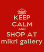 KEEP CALM AND SHOP AT mikri gallery - Personalised Poster A4 size