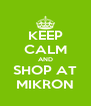 KEEP CALM AND SHOP AT MIKRON - Personalised Poster A4 size