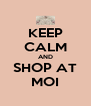 KEEP CALM AND SHOP AT MOI - Personalised Poster A4 size