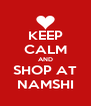 KEEP CALM AND SHOP AT NAMSHI - Personalised Poster A4 size