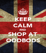 KEEP CALM AND SHOP AT ODDBODS - Personalised Poster A4 size