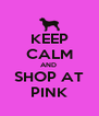KEEP CALM AND  SHOP AT PINK - Personalised Poster A4 size