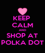 KEEP  CALM AND SHOP AT POLKA DOT - Personalised Poster A4 size