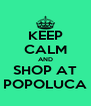 KEEP CALM AND SHOP AT POPOLUCA - Personalised Poster A4 size
