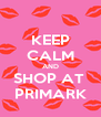 KEEP CALM AND SHOP AT  PRIMARK - Personalised Poster A4 size