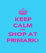 KEEP CALM and SHOP AT PRIMARK! - Personalised Poster A4 size