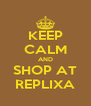 KEEP CALM AND SHOP AT REPLIXA - Personalised Poster A4 size