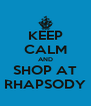 KEEP CALM AND SHOP AT RHAPSODY - Personalised Poster A4 size