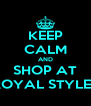 KEEP CALM AND SHOP AT ROYAL STYLES - Personalised Poster A4 size