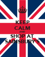 KEEP CALM AND SHOP AT SAINSBURY'S - Personalised Poster A4 size