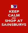 KEEP CALM AND SHOP AT SAINSBURYS - Personalised Poster A4 size