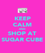 KEEP CALM AND SHOP AT SUGAR CUBE - Personalised Poster A4 size